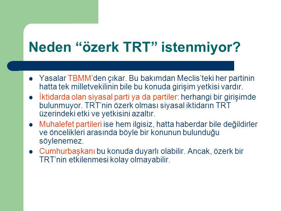 """Neden """"özerk TRT"""" istenmiyor?  Yasalar TBMM'den çıkar. Bu bakımdan Meclis'teki her partinin hatta tek milletvekilinin bile bu konuda girişim yetkisi"""