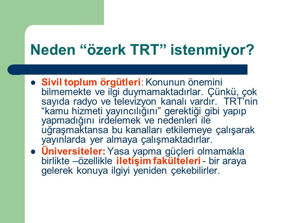 """Neden """"özerk TRT"""" istenmiyor?  Sivil toplum örgütleri: Konunun önemini bilmemekte ve ilgi duymamaktadırlar. Çünkü, çok sayıda radyo ve televizyon kan"""