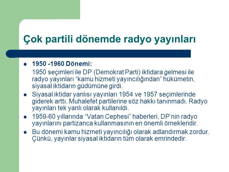 """Çok partili dönemde radyo yayınları  1950 -1960 Dönemi: 1950 seçimleri ile DP (Demokrat Parti) iktidara gelmesi ile radyo yayınları """"kamu hizmeti yay"""