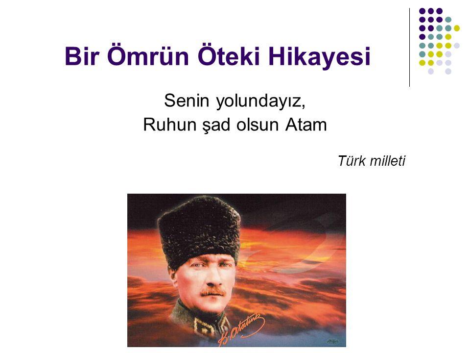 Nevin Oktay Bir Ömrün Öteki Hikayesi Senin yolundayız, Ruhun şad olsun Atam Türk milleti