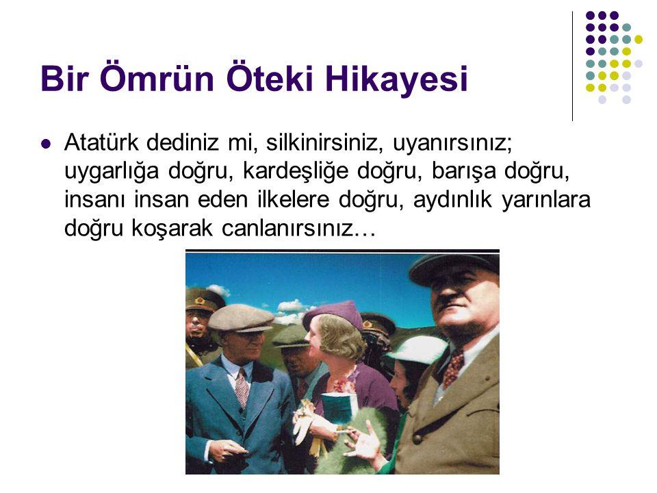 Nevin Oktay Bir Ömrün Öteki Hikayesi  Atatürk dediniz mi, silkinirsiniz, uyanırsınız; uygarlığa doğru, kardeşliğe doğru, barışa doğru, insanı insan e