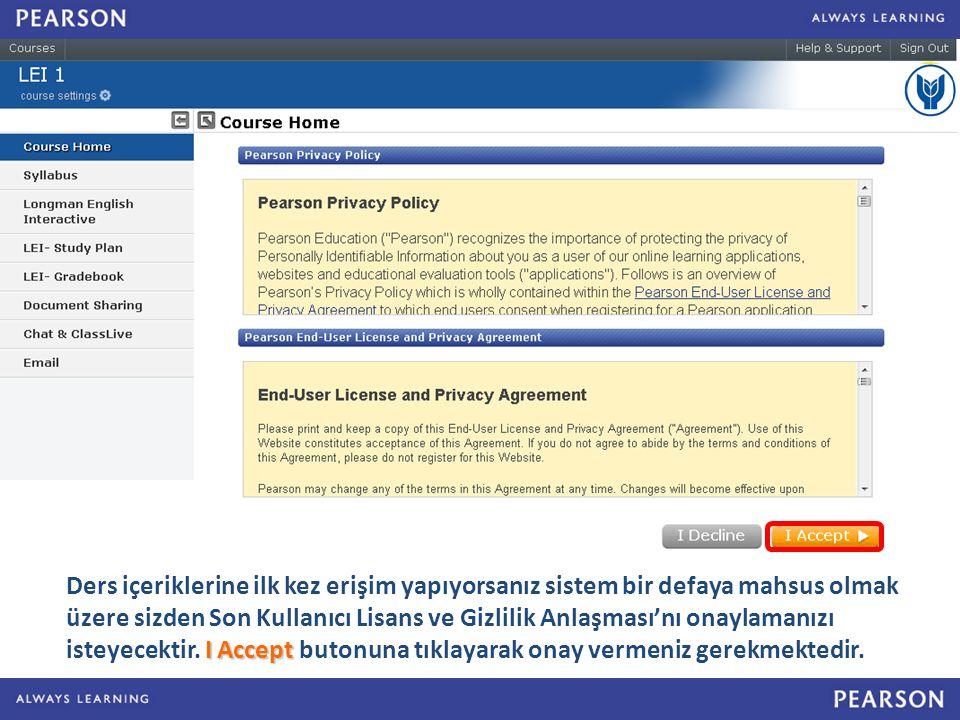 I Accept Ders içeriklerine ilk kez erişim yapıyorsanız sistem bir defaya mahsus olmak üzere sizden Son Kullanıcı Lisans ve Gizlilik Anlaşması'nı onaylamanızı isteyecektir.