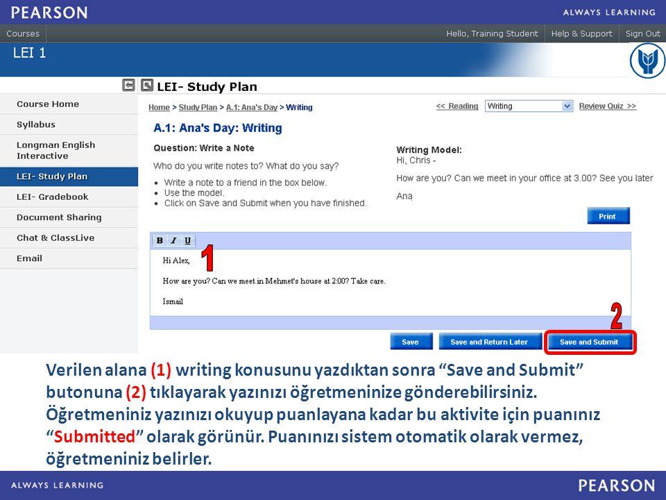Verilen alana (1) writing konusunu yazdıktan sonra Save and Submit butonuna (2) tıklayarak yazınızı öğretmeninize gönderebilirsiniz.