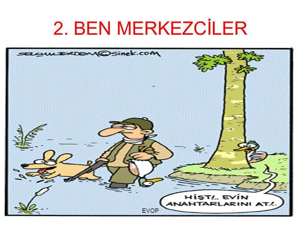2. BEN MERKEZCİLER EVOP