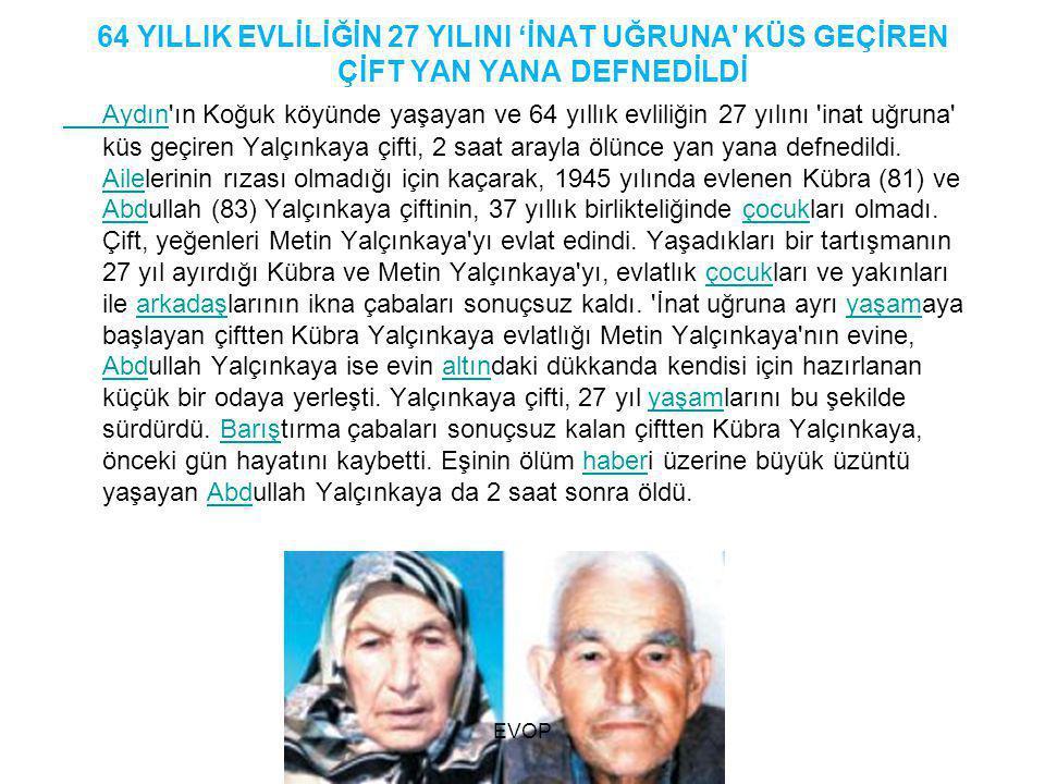 64 YILLIK EVLİLİĞİN 27 YILINI 'İNAT UĞRUNA' KÜS GEÇİREN ÇİFT YAN YANA DEFNEDİLDİ Aydın Aydın'ın Koğuk köyünde yaşayan ve 64 yıllık evliliğin 27 yılını