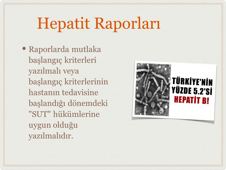 Hepatit Raporları • Raporlarda mutlaka başlangıç kriterleri yazılmalı veya başlangıç kriterlerinin hastanın tedavisine başlandığı dönemdeki SUT hükümlerine uygun olduğu yazılmalıdır.