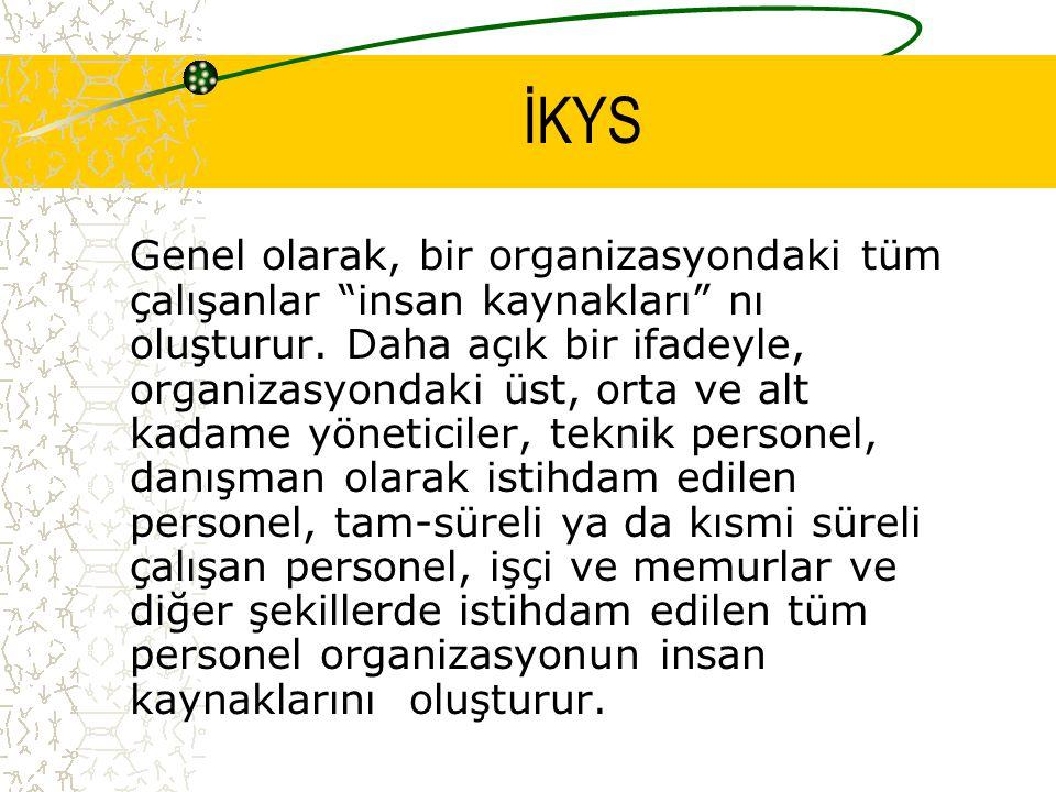 İKYS Genel olarak, bir organizasyondaki tüm çalışanlar insan kaynakları nı oluşturur.