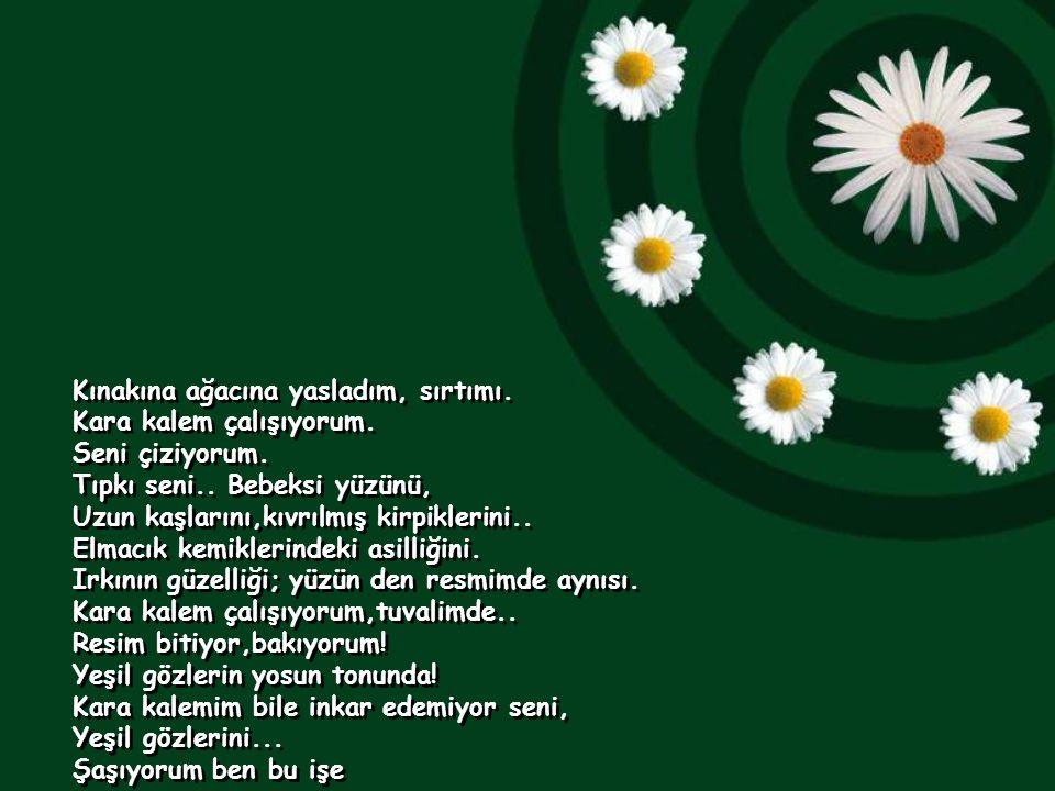 GÖZLERİN Benim gözlerim ela, Senin gözlerin değil, Ama yeşil senin. Senin gözlerinde en güzele Sana baktıkça anlıyorum. Ağacı,yaprağını seviyorum. Çim