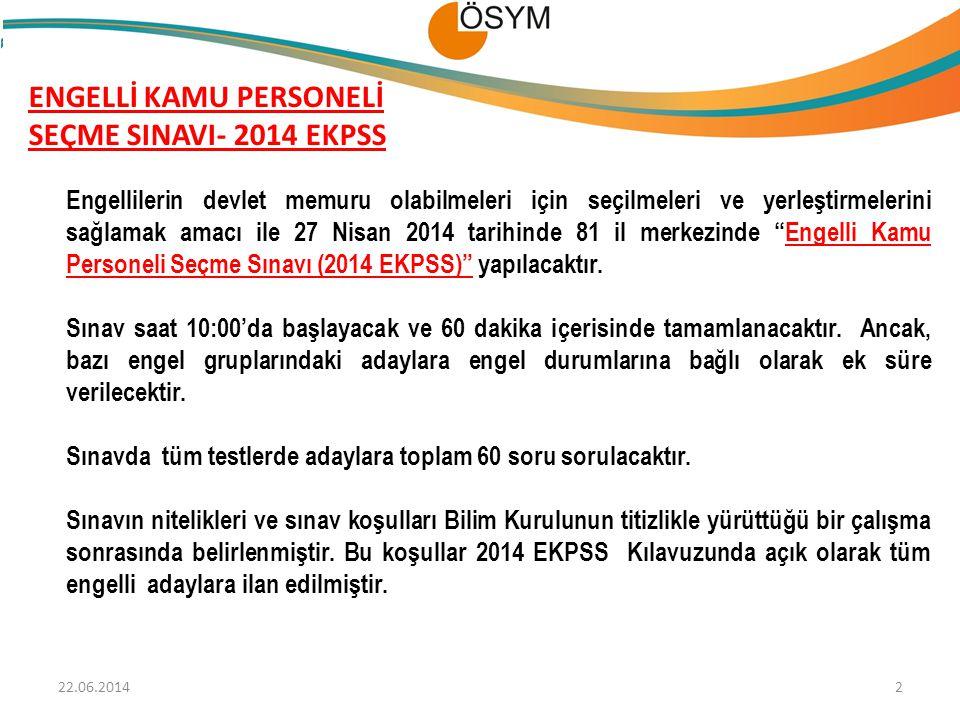 ENGELLİ KAMU PERSONELİ SEÇME SINAVI- 2014 EKPSS Engellilerin devlet memuru olabilmeleri için seçilmeleri ve yerleştirmelerini sağlamak amacı ile 27 Ni