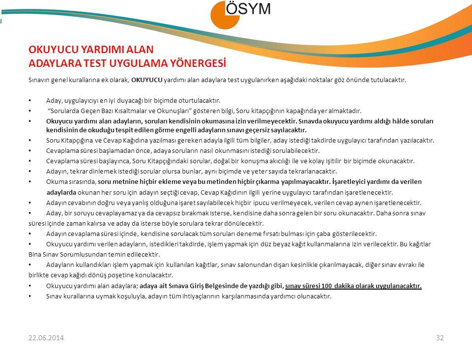 OKUYUCU YARDIMI ALAN ADAYLARA TEST UYGULAMA YÖNERGESİ Sınavın genel kurallarına ek olarak, OKUYUCU yardımı alan adaylara test uygulanırken aşağıdaki n
