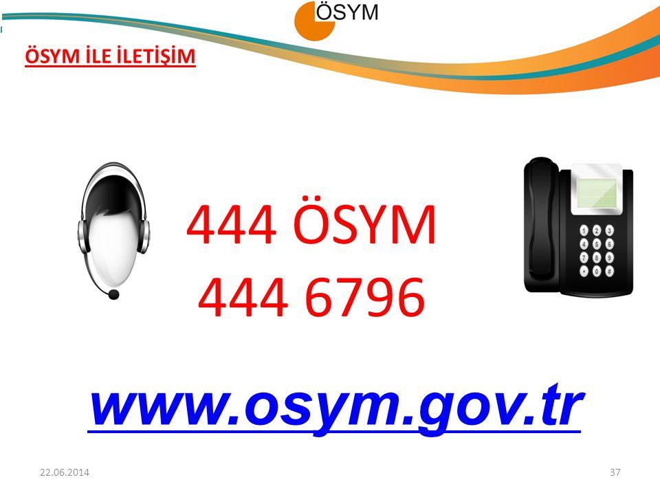 ÖSYM İLE İLETİŞİM 22.06.201437 444 ÖSYM 444 6796 www.osym.gov.tr