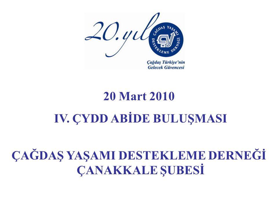20 Mart 2010 IV. ÇYDD ABİDE BULUŞMASI ÇAĞDAŞ YAŞAMI DESTEKLEME DERNEĞİ ÇANAKKALE ŞUBESİ