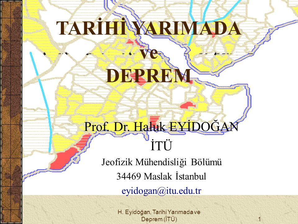 H. Eyidoğan, Tarihi Yarımada ve Deprem (İTÜ)1 TARİHİ YARIMADA ve DEPREM Prof. Dr. Haluk EYİDOĞAN İTÜ Jeofizik Mühendisliği Bölümü 34469 Maslak İstanbu