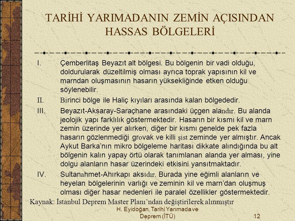 H. Eyidoğan, Tarihi Yarımada ve Deprem (İTÜ)12 TARİHİ YARIMADANIN ZEMİN AÇISINDAN HASSAS BÖLGELERİ I. Çemberlitaş Beyazıt alt bölgesi. Bu bölgenin bir