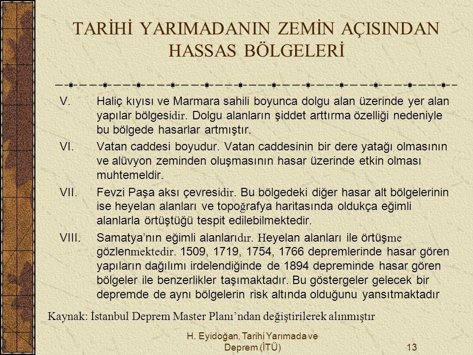 H. Eyidoğan, Tarihi Yarımada ve Deprem (İTÜ)13 TARİHİ YARIMADANIN ZEMİN AÇISINDAN HASSAS BÖLGELERİ V. Haliç kıyısı ve Marmara sahili boyunca dolgu ala