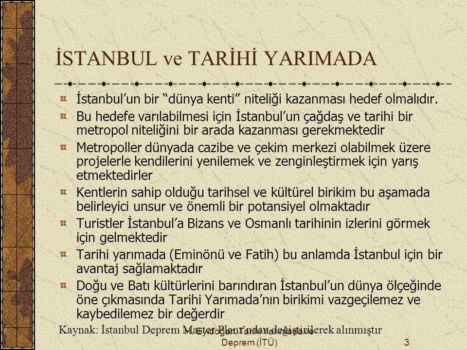 """H. Eyidoğan, Tarihi Yarımada ve Deprem (İTÜ)3 İSTANBUL ve TARİHİ YARIMADA İstanbul'un bir """"dünya kenti"""" niteliği kazanması hedef olmalıdır. Bu hedefe"""
