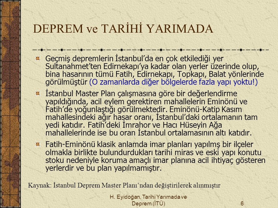 H. Eyidoğan, Tarihi Yarımada ve Deprem (İTÜ)6 DEPREM ve TARİHİ YARIMADA Geçmiş depremlerin İstanbul'da en çok etkilediği yer Sultanahmet'ten Edirnekap