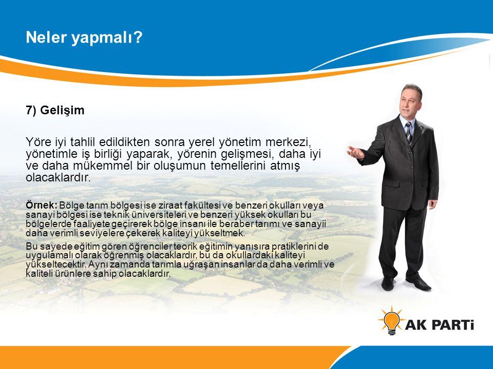 7) Gelişim Yöre iyi tahlil edildikten sonra yerel yönetim merkezi, yönetimle iş birliği yaparak, yörenin gelişmesi, daha iyi ve daha mükemmel bir oluşumun temellerini atmış olacaklardır.