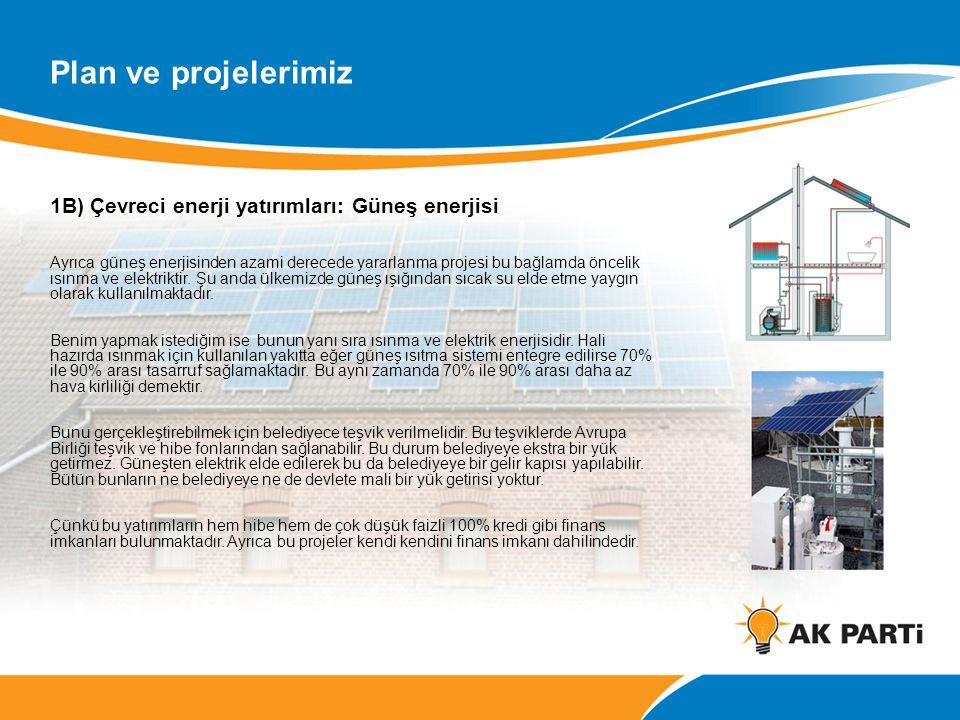 1B) Çevreci enerji yatırımları: Güneş enerjisi Ayrıca güneş enerjisinden azami derecede yararlanma projesi bu bağlamda öncelik ısınma ve elektriktir.