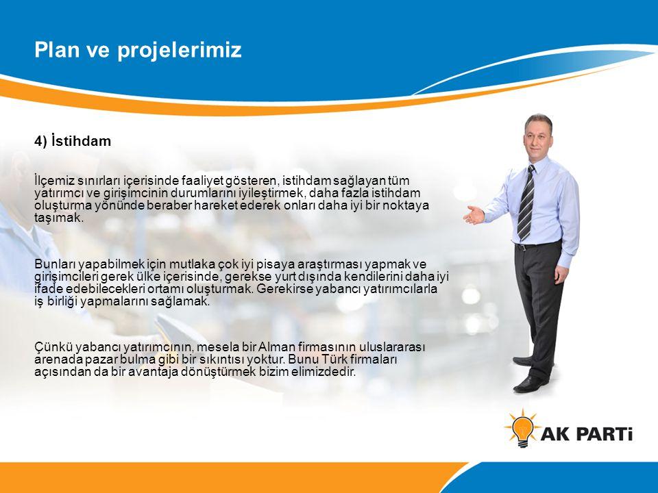 4) İstihdam İlçemiz sınırları içerisinde faaliyet gösteren, istihdam sağlayan tüm yatırımcı ve girişimcinin durumlarını iyileştirmek, daha fazla istihdam oluşturma yönünde beraber hareket ederek onları daha iyi bir noktaya taşımak.