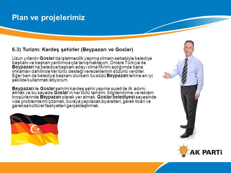 6.3) Turizm: Kardeş şehirler (Beypazarı ve Goslar) Uzun yıllardır Goslar'da işletmecilik yapmış olmam sebebiyle belediye başkanı ve başkan yardımcısıy