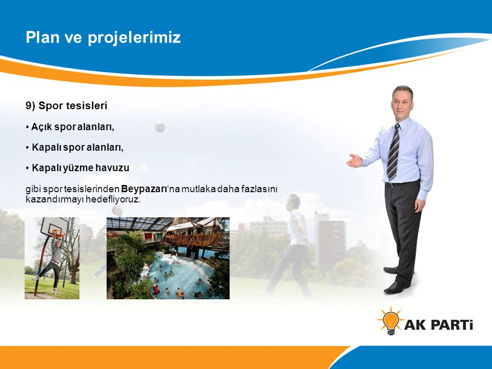 9) Spor tesisleri • Açık spor alanları, • Kapalı spor alanları, • Kapalı yüzme havuzu gibi spor tesislerinden Beypazarı'na mutlaka daha fazlasını kazandırmayı hedefliyoruz.