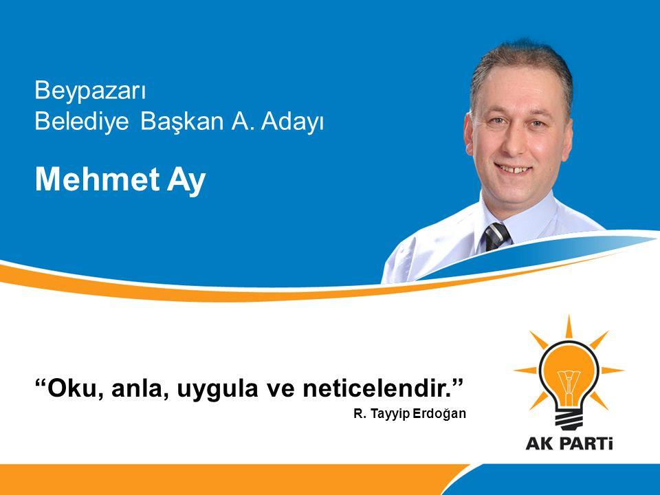 """Beypazarı Belediye Başkan A. Adayı """"Oku, anla, uygula ve neticelendir."""" Mehmet Ay R. Tayyip Erdoğan"""