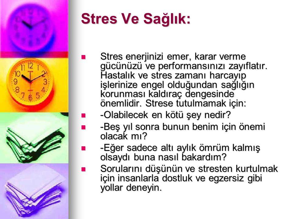Stres Ve Sağlık:  Stres enerjinizi emer, karar verme gücünüzü ve performansınızı zayıflatır. Hastalık ve stres zamanı harcayıp işlerinize engel olduğ