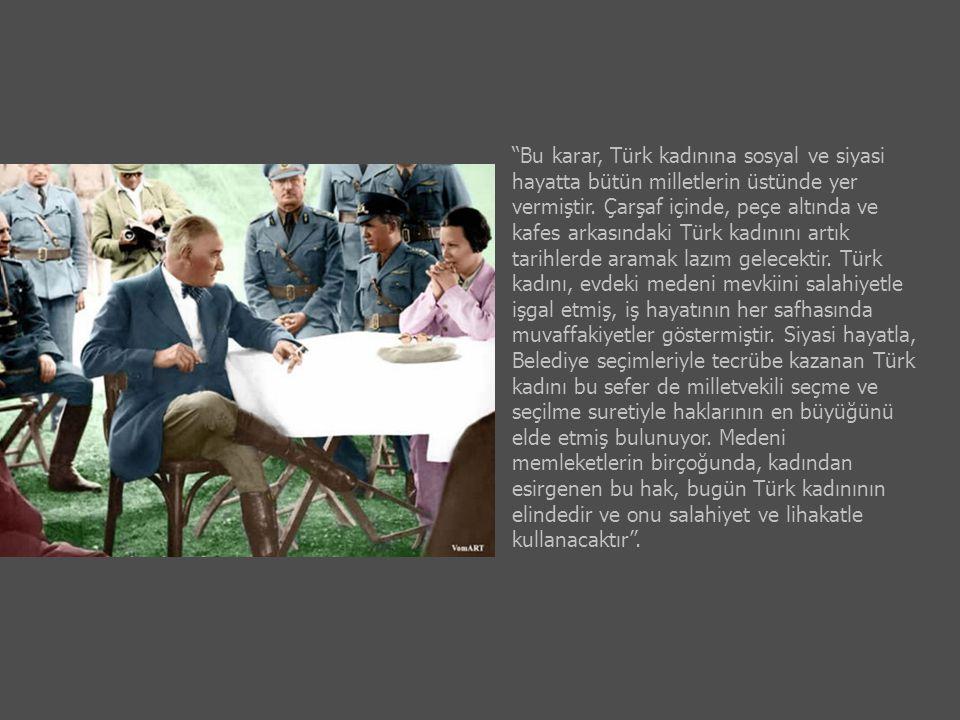 Bu karar, Türk kadınına sosyal ve siyasi hayatta bütün milletlerin üstünde yer vermiştir.