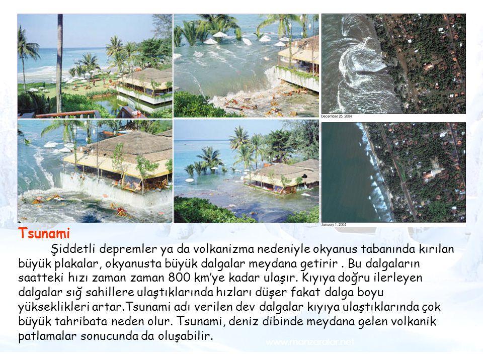 Tsunami Örneğin, Hint Okyanusu'nda ocak- mart ayları arasındaki fırtınalar Tsunami Şiddetli depremler ya da volkanizma nedeniyle okyanus tabanında kır