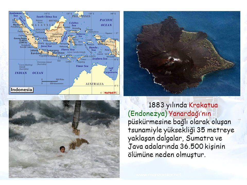 Tsunami 1883 yılında Krakatua (Endonezya) Yanardağı'nın püskürmesine bağlı olarak oluşan tsunamiyle yüksekliği 35 metreye yaklaşan dalgalar, Sumatra v