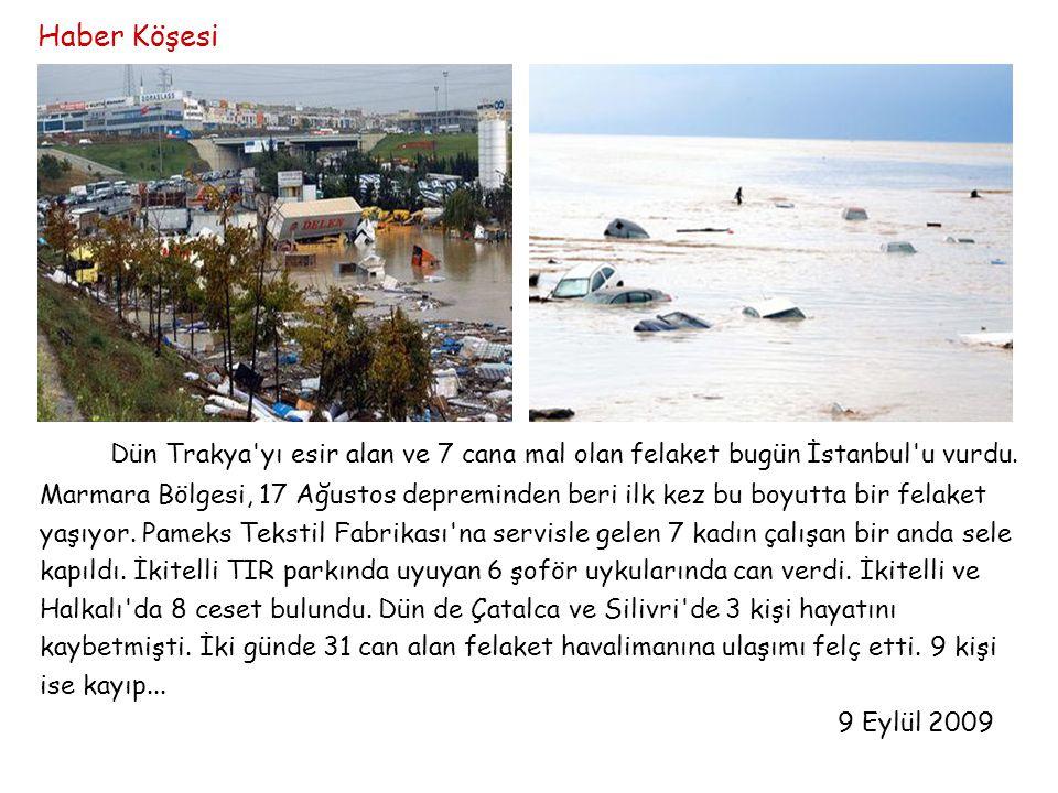Dün Trakya'yı esir alan ve 7 cana mal olan felaket bugün İstanbul'u vurdu. Marmara Bölgesi, 17 Ağustos depreminden beri ilk kez bu boyutta bir felaket