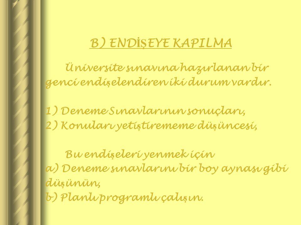B) END İŞ EYE KAPILMA Üniversite sınavına hazırlanan bir genci endi ş elendiren iki durum vardır. 1) Deneme Sınavlarının sonuçları, 2) Konuları yeti ş