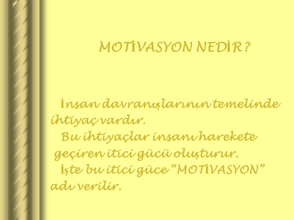 MOT İ VASYON SORUNLARI Motivasyonu sa ğ layabilmek için öncelikle motivasyonun önündeki engellerin kaldırılması gerekir.