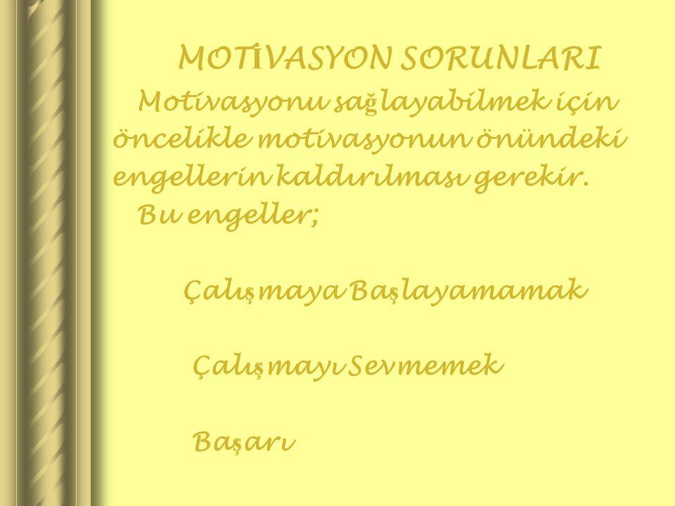 MOT İ VASYON SORUNLARI Motivasyonu sa ğ layabilmek için öncelikle motivasyonun önündeki engellerin kaldırılması gerekir. Bu engeller; Çalı ş maya Ba ş