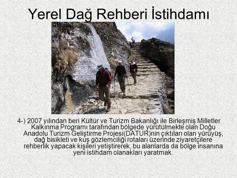 Yerel Dağ Rehberi İstihdamı 4-) 2007 yılından beri Kültür ve Turizm Bakanlığı ile Birleşmiş Milletler Kalkınma Programı tarafından bölgede yürütülmekt
