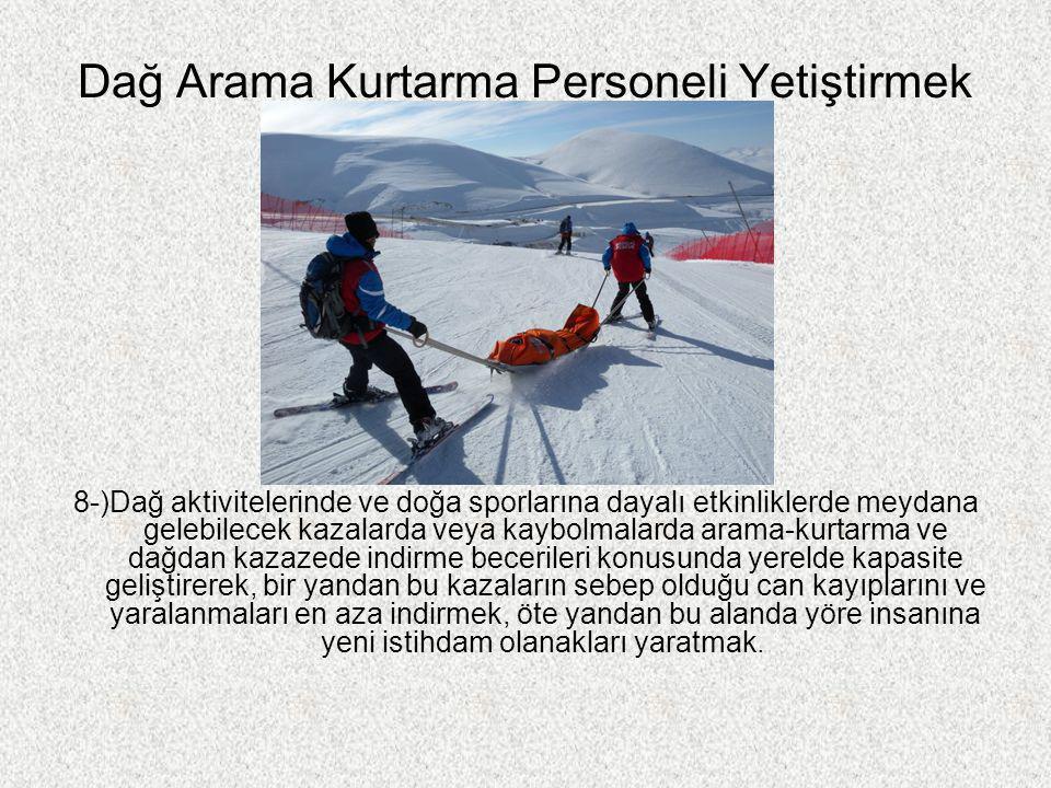 Dağ Arama Kurtarma Personeli Yetiştirmek 8-)Dağ aktivitelerinde ve doğa sporlarına dayalı etkinliklerde meydana gelebilecek kazalarda veya kaybolmalar