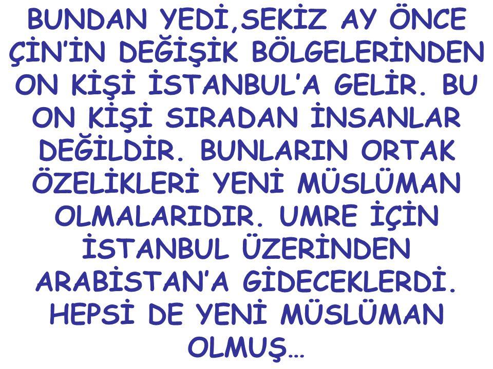 BUNDAN YEDİ,SEKİZ AY ÖNCE ÇİN'İN DEĞİŞİK BÖLGELERİNDEN ON KİŞİ İSTANBUL'A GELİR. BU ON KİŞİ SIRADAN İNSANLAR DEĞİLDİR. BUNLARIN ORTAK ÖZELİKLERİ YENİ