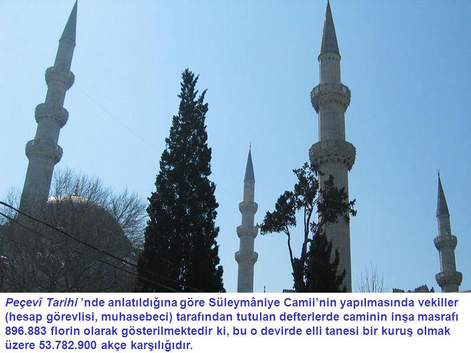 Peçevî Tarihi 'nde anlatıldığına göre Süleymâniye Camii'nin yapılmasında vekiller (hesap görevlisi, muhasebeci) tarafından tutulan defterlerde caminin