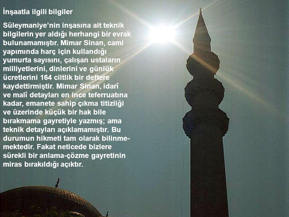 İnşaatla ilgili bilgiler Süleymaniye'nin inşasına ait teknik bilgilerin yer aldığı herhangi bir evrak bulunamamıştır. Mimar Sinan, cami yapımında harç
