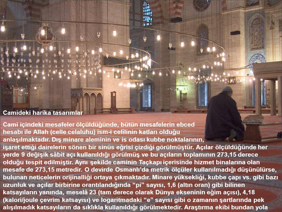 Camideki harika tasarımlar Cami içindeki mesafeler ölçüldüğünde, bütün mesafelerin ebced hesabı ile Allah (celle celaluhu) ism-i celîlinin katları old