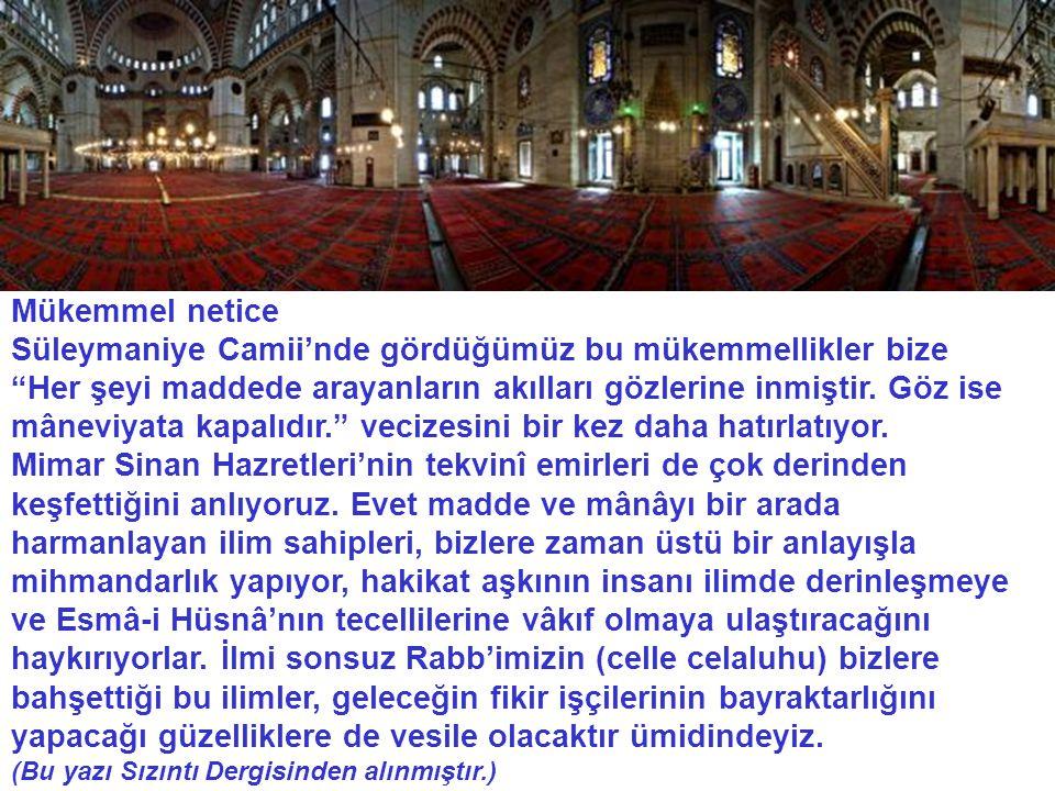 """Mükemmel netice Süleymaniye Camii'nde gördüğümüz bu mükemmellikler bize """"Her şeyi maddede arayanların akılları gözlerine inmiştir. Göz ise mâneviyata"""