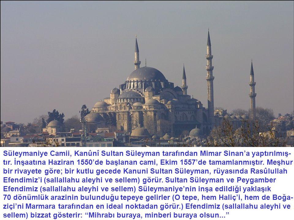 Süleymaniye Camii, Kanûnî Sultan Süleyman tarafından Mimar Sinan'a yaptırılmış- tır. İnşaatına Haziran 1550'de başlanan cami, Ekim 1557'de tamamlanmış
