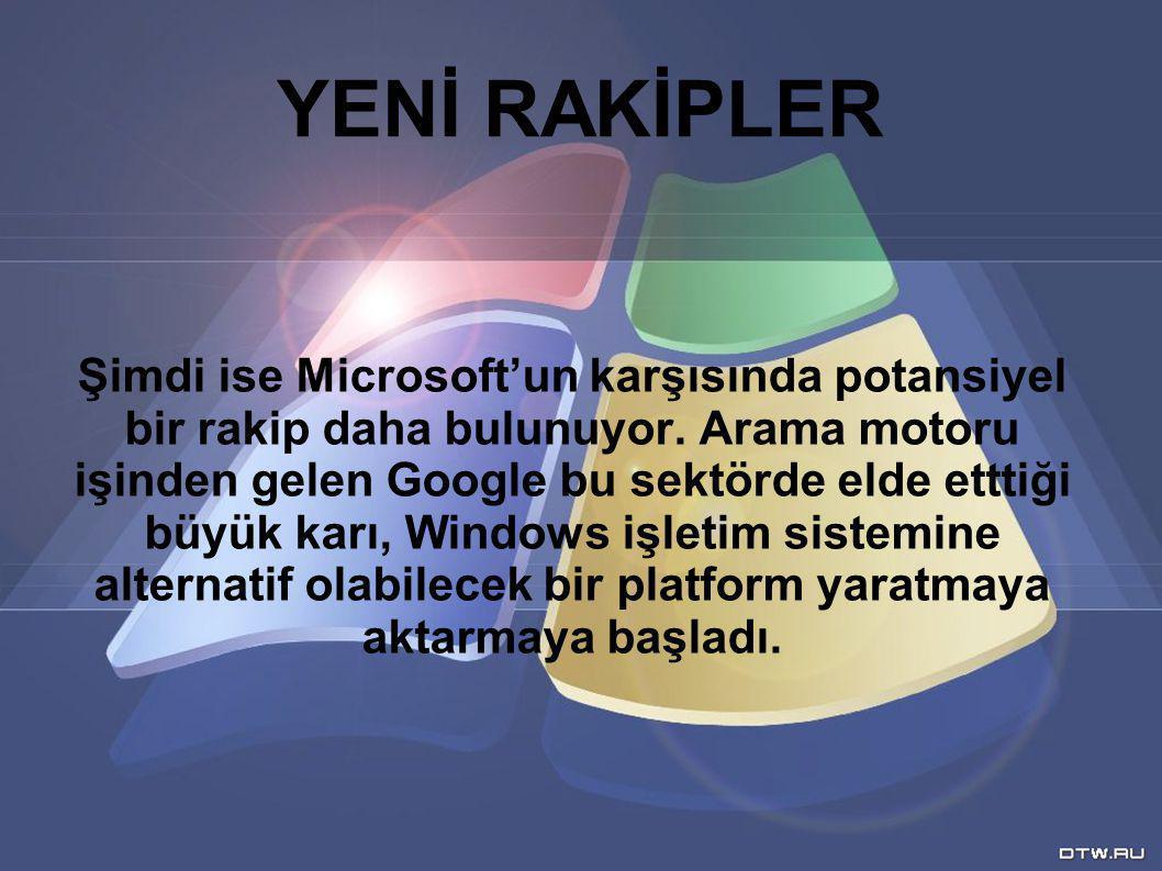 YENİ RAKİPLER Şimdi ise Microsoft'un karşısında potansiyel bir rakip daha bulunuyor.