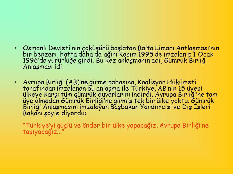 •Osmanlı Devleti'nin çöküşünü başlatan Balta Limanı Antlaşması'nın bir benzeri, hatta daha da ağırı Kasım 1995'de imzalanıp 1 Ocak 1996'da yürürlüğe g