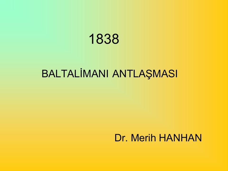 1838 BALTALİMANI ANTLAŞMASI Dr. Merih HANHAN
