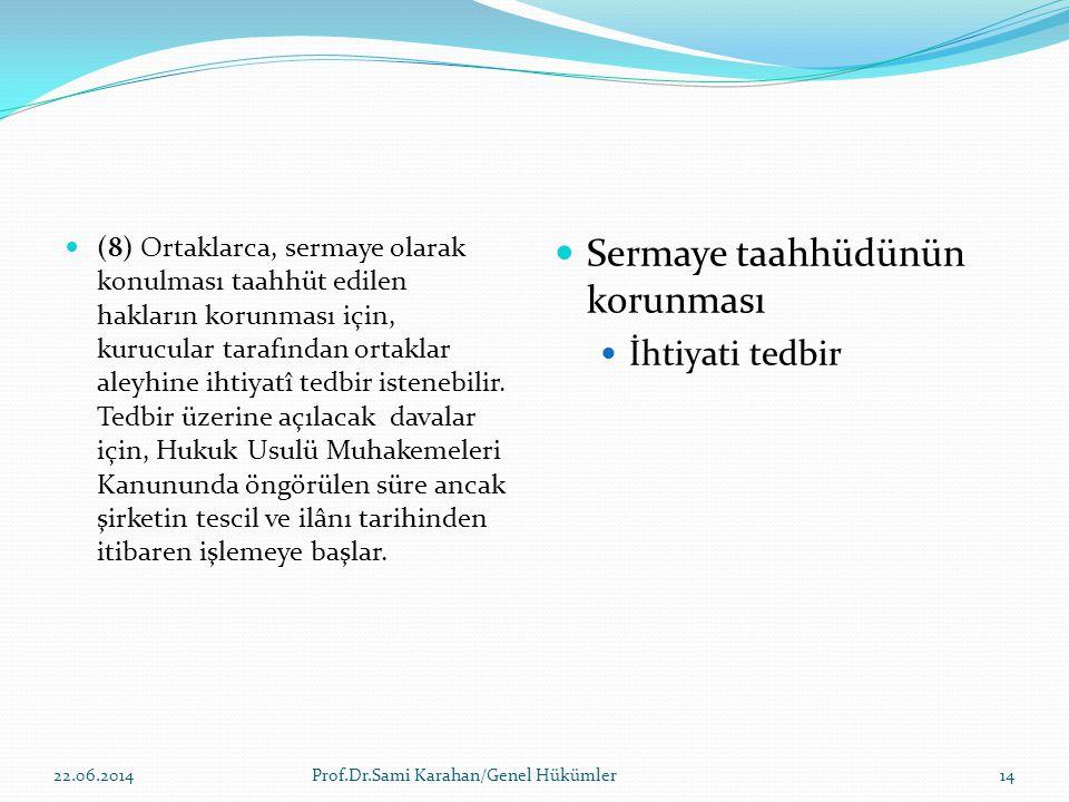  (8) Ortaklarca, sermaye olarak konulması taahhüt edilen hakların korunması için, kurucular tarafından ortaklar aleyhine ihtiyatî tedbir istenebilir.