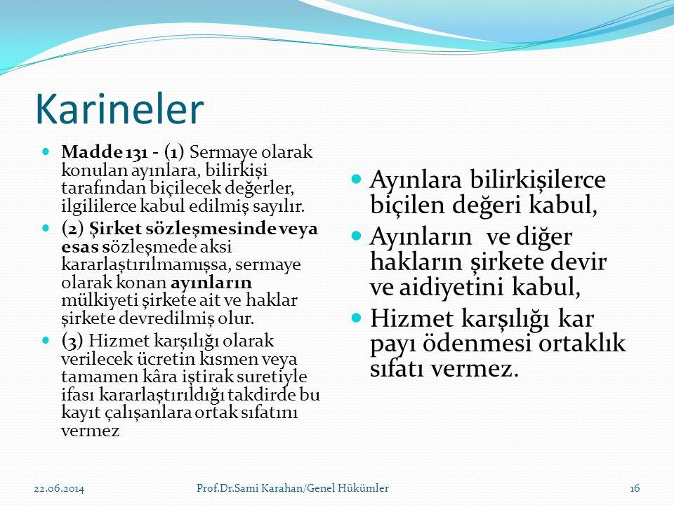 Karineler  Madde 131 - (1) Sermaye olarak konulan ayınlara, bilirkişi tarafından biçilecek değerler, ilgililerce kabul edilmiş sayılır.  (2) Şirket