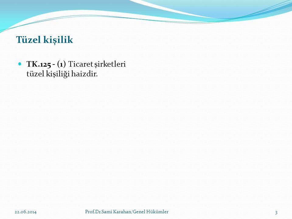 Tüzel kişilik  TK.125 - (1) Ticaret şirketleri tüzel kişiliği haizdir. 22.06.2014Prof.Dr.Sami Karahan/Genel Hükümler3