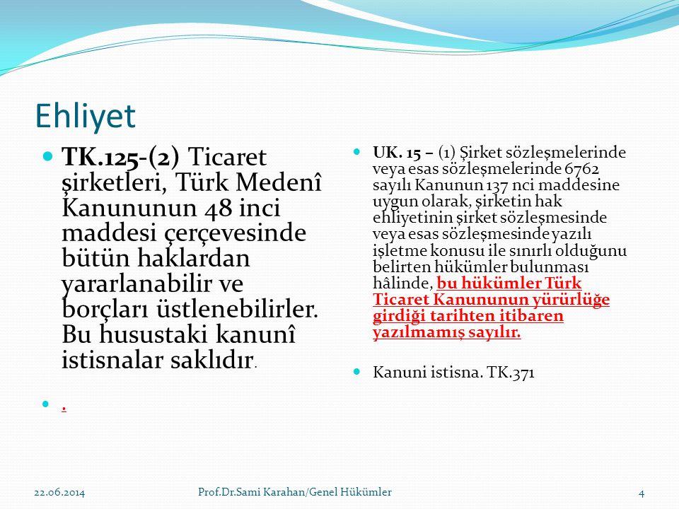 Ehliyet  TK.125-(2) Ticaret şirketleri, Türk Medenî Kanununun 48 inci maddesi çerçevesinde bütün haklardan yararlanabilir ve borçları üstlenebilirler